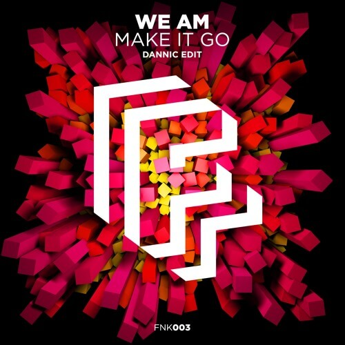 We Am - Make It Go (Dannic Edit)