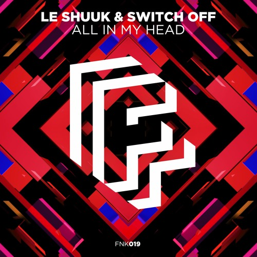 Le Shuuk & Switch Off - All In My Head